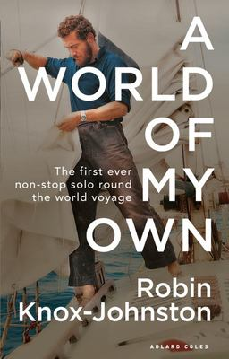 A World of My Own - The First Ever Non-Stop Solo Round the World Voyage