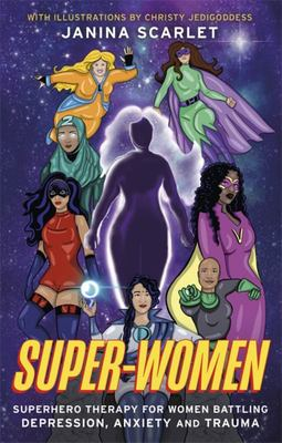 Super-Women - Superhero Therapy for Women Battling Depression, Anxiety and Trauma