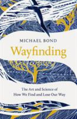 Wayfinding - The Art and Science of How We Find Our Way