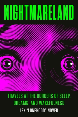 Nightmareland - Travels at the Borders of Sleep, Dreams, and Wakefulness