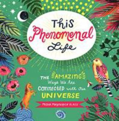 This Phenomenal Life - The Amazing Ways We Are Connected with Our Universe