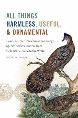 All Things Harmless, Useful, and Ornamental - Environmental Transformation Through Species Acclimatization, from Colonial Victoria to the World