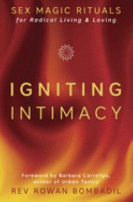 Igniting Intimacy - Sex Magic Rituals for Radical Living and Loving