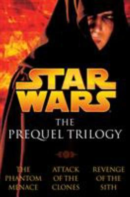 The Prequel Trilogy - The Phantom Menace; Attack of the Clones; Revenge of the Sith