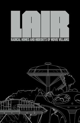 Lair - Radical Homes and Hideouts of Movie Villains