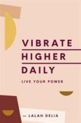 Vibrate Higher Daily - Live Your Power