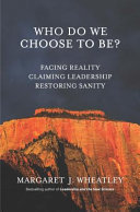 Who Do We Choose to Be? - Facing Reality, Claiming Leadership, Restoring Sanity