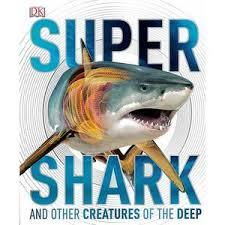 Super Shark and Other Creatures of the Deep (DK)
