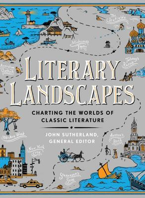 Literary Landscapes - Charting the Worlds of Classic Literature
