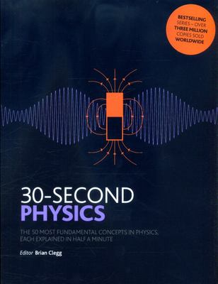 30-Second Physics The 50 Most Fundamental Concepts in Physics