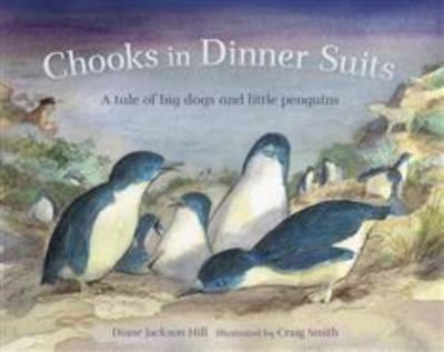 Chooks in Dinner Suits: An Oddball Tale of Big Dogs and Little Penguins (PB)