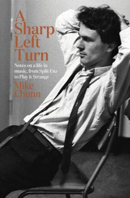 A Sharp Left Turn: Notes on a life in music, from Split Enz to Play It Strange