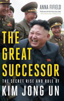 The Great Successor: The Secret Rise and Rule Kim Jong Un