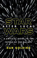 Star Wars after Lucas - A Critical Guide to the Future of the Galaxy