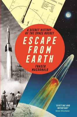 Escape from Earth - The Secret History of How We Reached Space