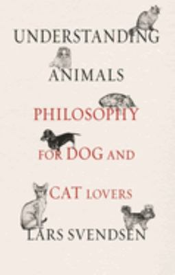 Understanding Animals - Philosophy for Dog and Cat Lovers