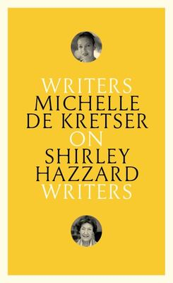On Shirley Hazzard: Writers on Writers