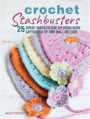 Crochet Stashbusters - 25 Great Ways to Use up Your Yarn Leftovers