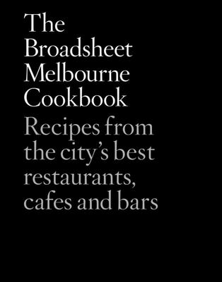 The Broadsheet Melbourne Cookbook
