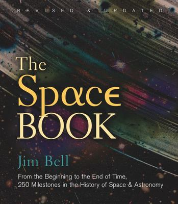 Space Book Revised and Updated, The - From the Beginning to the End of Time, 250 Milestones in the History of Space and Astronomy