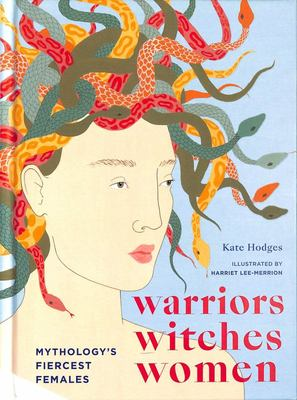 Warriors, Witches, Women: Celebrating Mythology's Fiercest Females