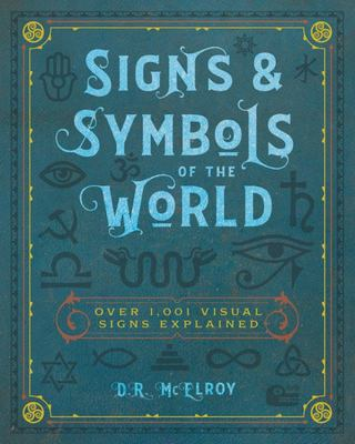 Signs and Symbols of the World: Over 1,001 Visual Signs Explained