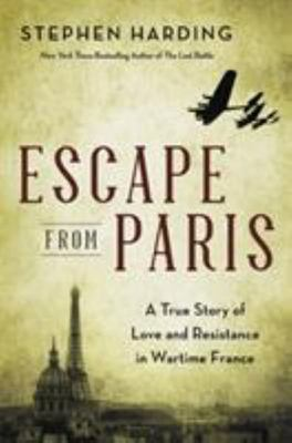 Escape from Paris: Resistance, Love, and Betrayal in World War II Paris