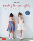 Sewing for Your Girls : Easy Instructions for Dresses, Frocks and Smocks