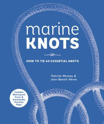Marine Knots : How to Tie 40 Essential Knots: Waterproof Cover and Detachable Rope