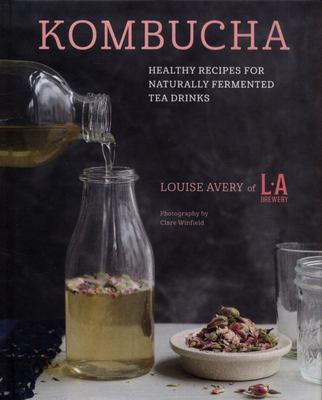 Kombucha - Healthy Recipes for Naturally Probiotic Tea Drinks