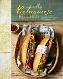 My Vietnamese Kitchen: Authentic Recipes for Fresh Vietnamese Dishes