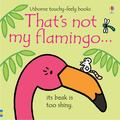 That's Not My Flamingo (Usborne Touchy-Feely)