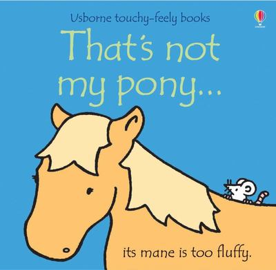 That's Not My Pony (Usborne Touchy-Feely)