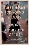 Guest House for Young Widows: Among the Women of ISIS