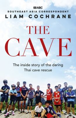 The Cave: The Inside Story of the Daring Thai Cave Rescue