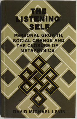 The Listening Self - Personal Growth, Social Change and the Closure of Metaphysics