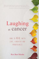 Laughing at Cancer: How to Heal with Love, Laughter and Mindfulness