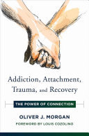 Addiction, Attachment, Trauma, and Recovery - The Power of Connection