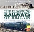 The Changing Railways of Britain - From Steam to Diesel and Electric (HB)