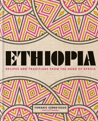 Ethiopia Recipes and Traditions from the Horn of Africa
