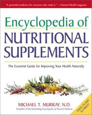 Encyclopedia of Nutritional Supplements - The Essential Guide for Improving Your Health Naturally