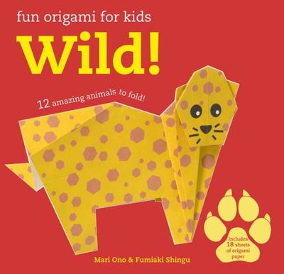Wild!: 12 Amazing Animals to Fold (Fun Origami for Children)