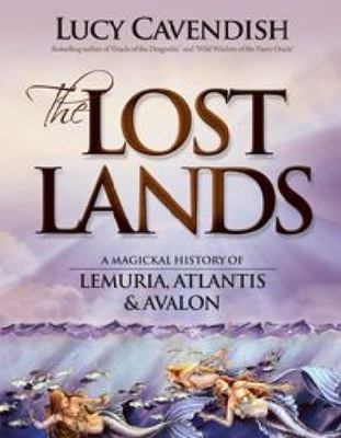 The Lost Lands: A Magickal History of Lumeria, Atlantis and Avalon