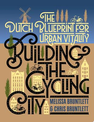 Building the Cycling City - The Dutch Blueprint for Urban Vitality
