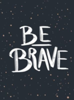 Be Brave - The Little Book of Courage