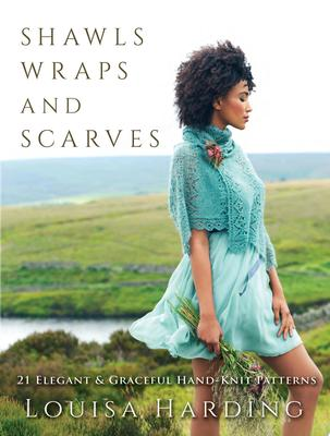 Shawls, Wraps and Scarves - 21 Elegant and Graceful Hand-Knit Patterns