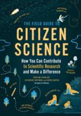 The Field Guide to Citizen Science - How You Can Contribute to Scientific Research and Make a Difference
