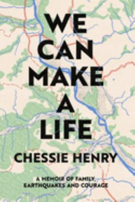 We Can Make a Life: A Memoir of Family, Earthquakes and Courage