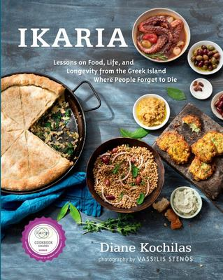 Ikaria: Lessons on Food, Life, and Longevity from the Greek Island Where People Forget to Die