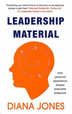 Leadership Material - How Personal Experience Shapes Executive Presence